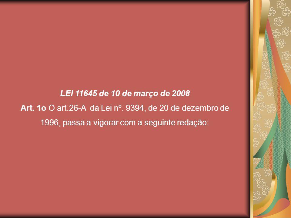 LEI 11645 de 10 de março de 2008 Art. 1o O art.26-A da Lei nº.