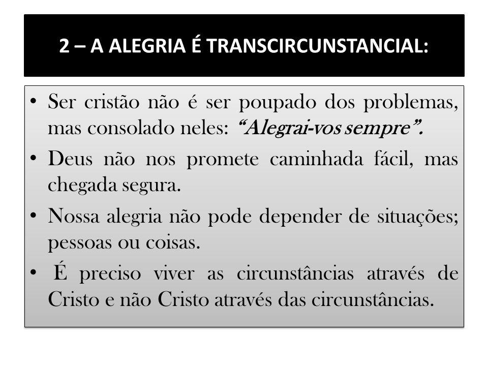 2 – A ALEGRIA É TRANSCIRCUNSTANCIAL: