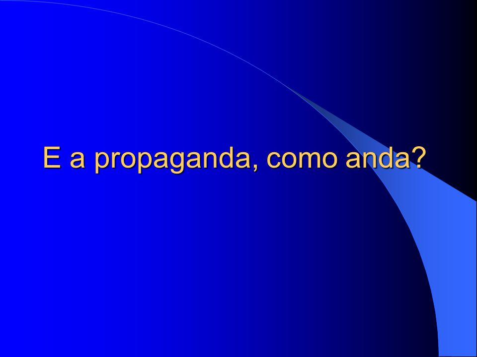 E a propaganda, como anda