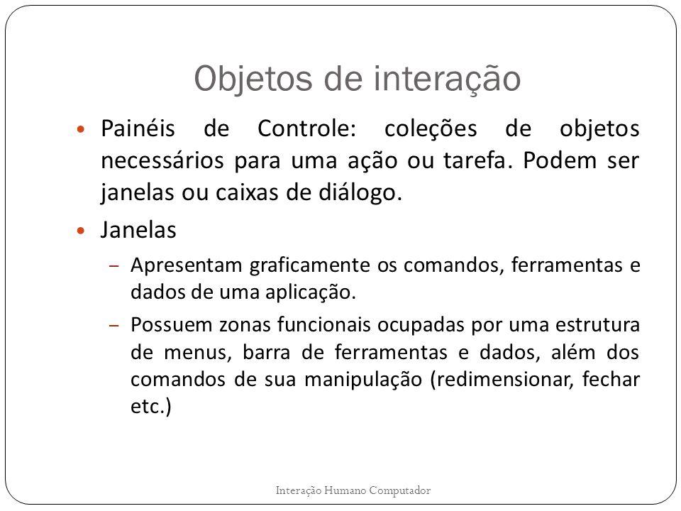 Objetos de interação Painéis de Controle: coleções de objetos necessários para uma ação ou tarefa. Podem ser janelas ou caixas de diálogo.