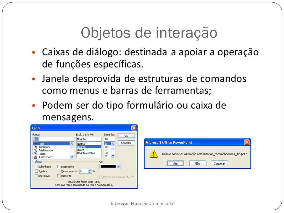 Objetos de interação Caixas de diálogo: destinada a apoiar a operação de funções específicas.