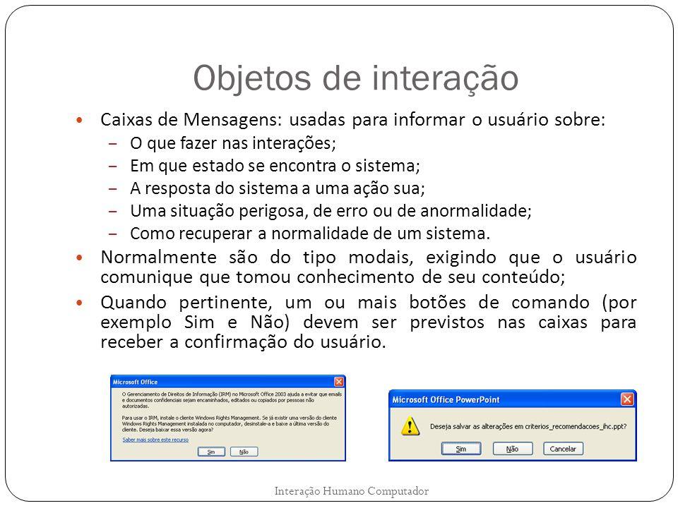 Objetos de interação Caixas de Mensagens: usadas para informar o usuário sobre: O que fazer nas interações;
