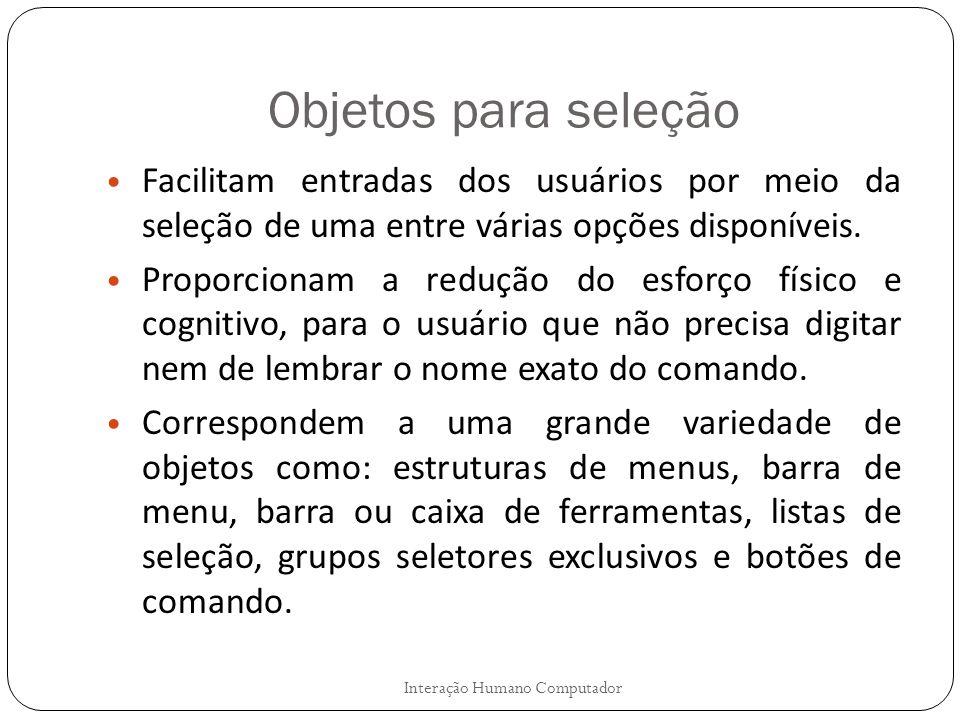 Objetos para seleção Facilitam entradas dos usuários por meio da seleção de uma entre várias opções disponíveis.