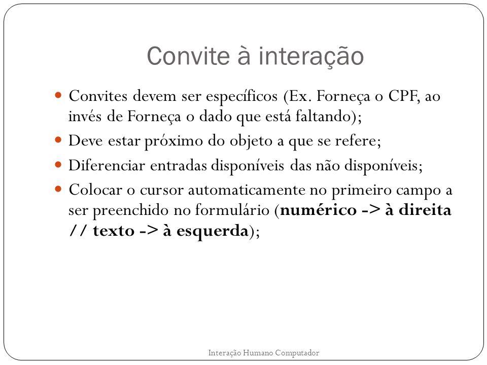 Convite à interação Convites devem ser específicos (Ex. Forneça o CPF, ao invés de Forneça o dado que está faltando);
