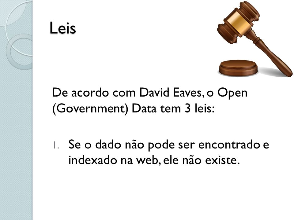 Leis De acordo com David Eaves, o Open (Government) Data tem 3 leis:
