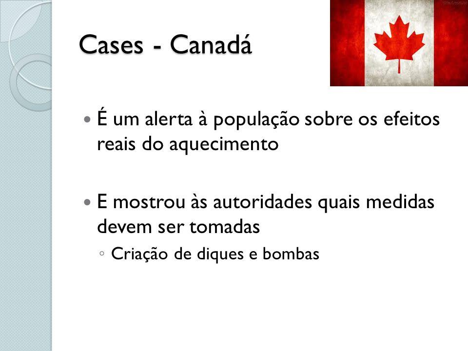 Cases - Canadá É um alerta à população sobre os efeitos reais do aquecimento. E mostrou às autoridades quais medidas devem ser tomadas.