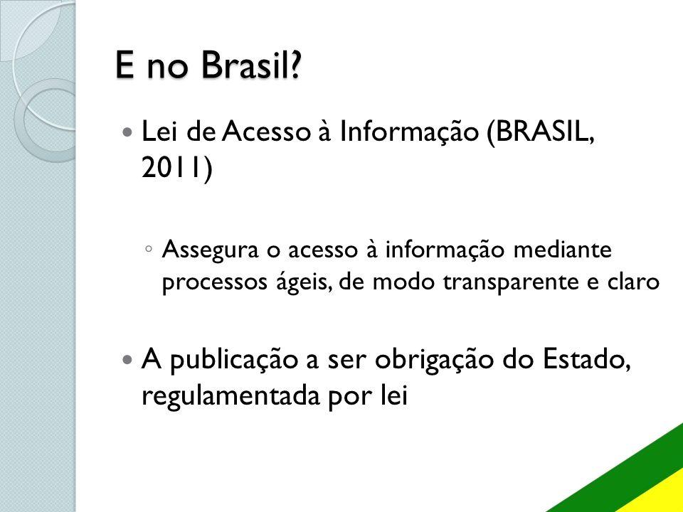 E no Brasil Lei de Acesso à Informação (BRASIL, 2011)