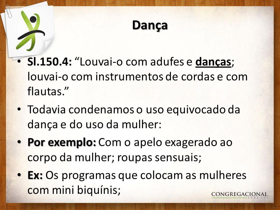 Dança Sl.150.4: Louvai-o com adufes e danças; louvai-o com instrumentos de cordas e com flautas.