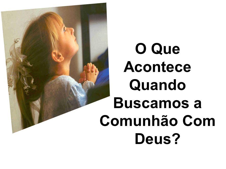 Quando Buscamos a Comunhão Com Deus