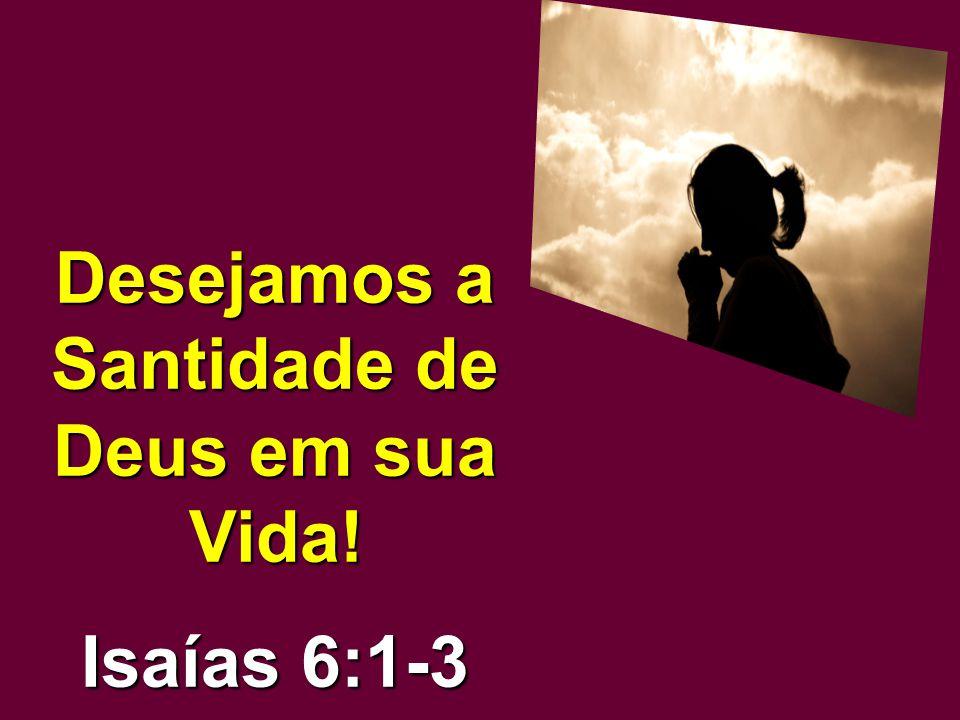 Desejamos a Santidade de Deus em sua Vida!