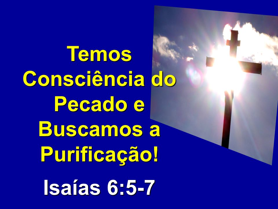 Temos Consciência do Pecado e Buscamos a Purificação!
