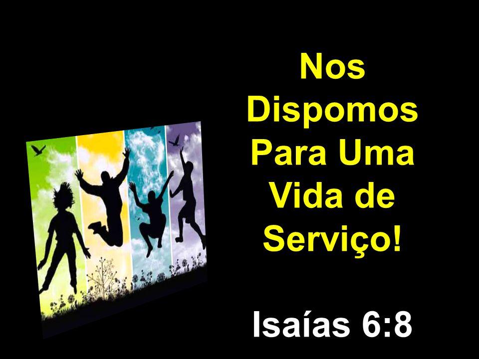 Nos Dispomos Para Uma Vida de Serviço!