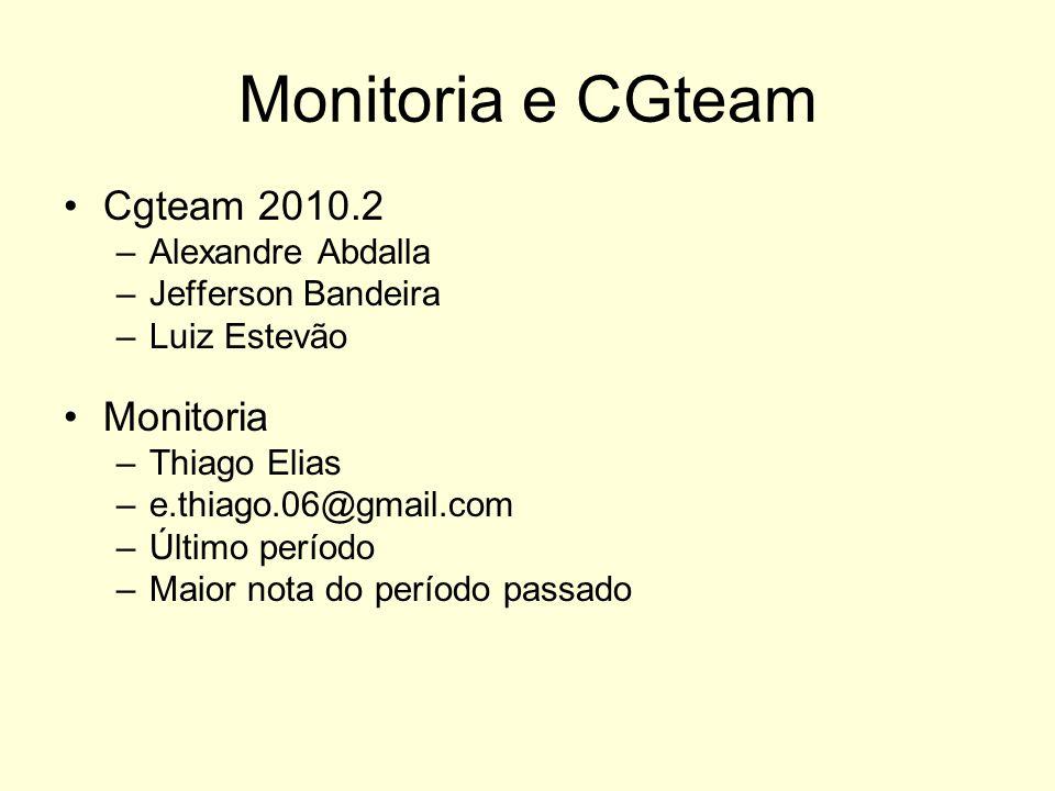 Monitoria e CGteam Cgteam 2010.2 Monitoria Alexandre Abdalla