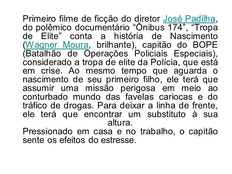 Primeiro filme de ficção do diretor José Padilha, do polêmico documentário Ônibus 174 , Tropa de Elite conta a história de Nascimento (Wagner Moura, brilhante), capitão do BOPE (Batalhão de Operações Policiais Especiais), considerado a tropa de elite da Polícia, que está em crise.