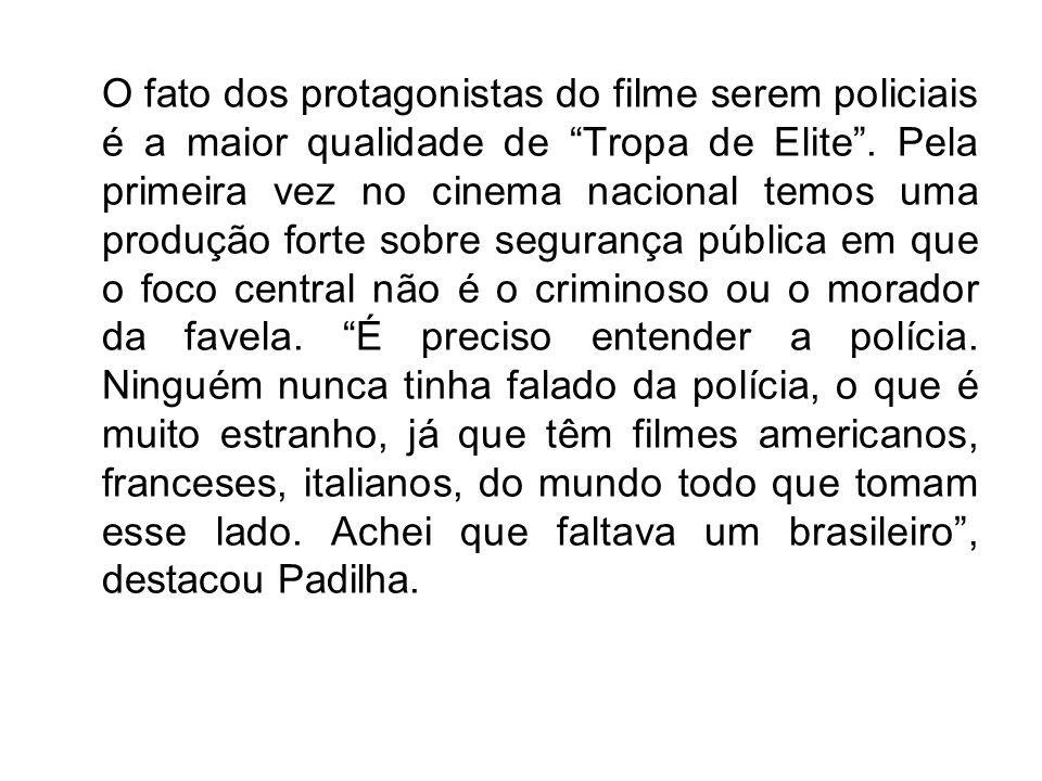 O fato dos protagonistas do filme serem policiais é a maior qualidade de Tropa de Elite .