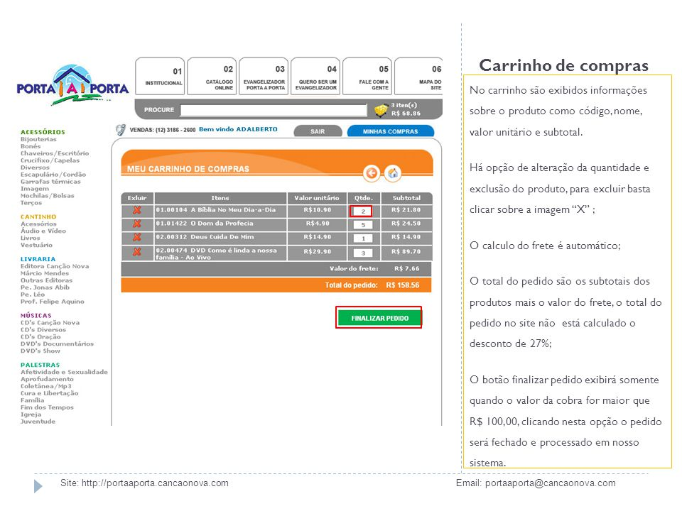 Carrinho de compras No carrinho são exibidos informações sobre o produto como código, nome, valor unitário e subtotal.