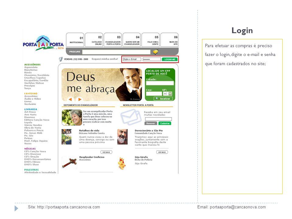 Login Para efetuar as compras é preciso fazer o login, digite o e-mail e senha que foram cadastrados no site;