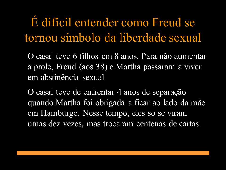É difícil entender como Freud se tornou símbolo da liberdade sexual