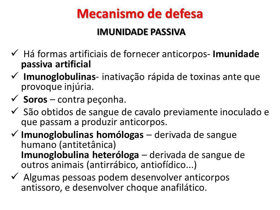 Mecanismo de defesa IMUNIDADE PASSIVA. Há formas artificiais de fornecer anticorpos- Imunidade passiva artificial.