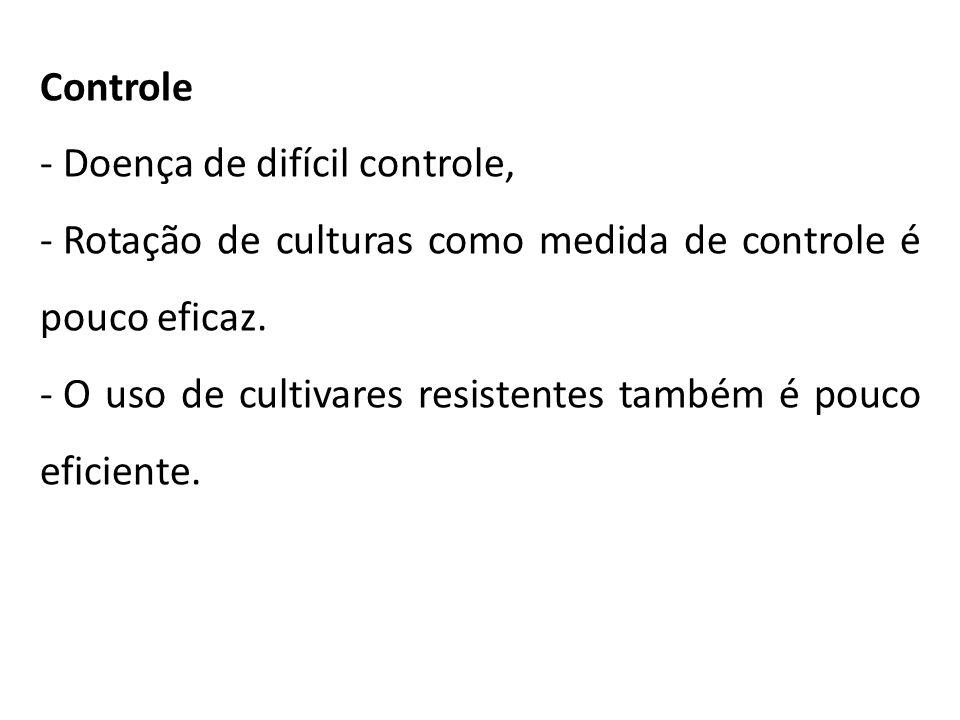 Controle Doença de difícil controle, Rotação de culturas como medida de controle é pouco eficaz.