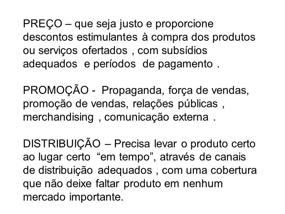PREÇO – que seja justo e proporcione descontos estimulantes à compra dos produtos ou serviços ofertados , com subsídios adequados e períodos de pagamento .