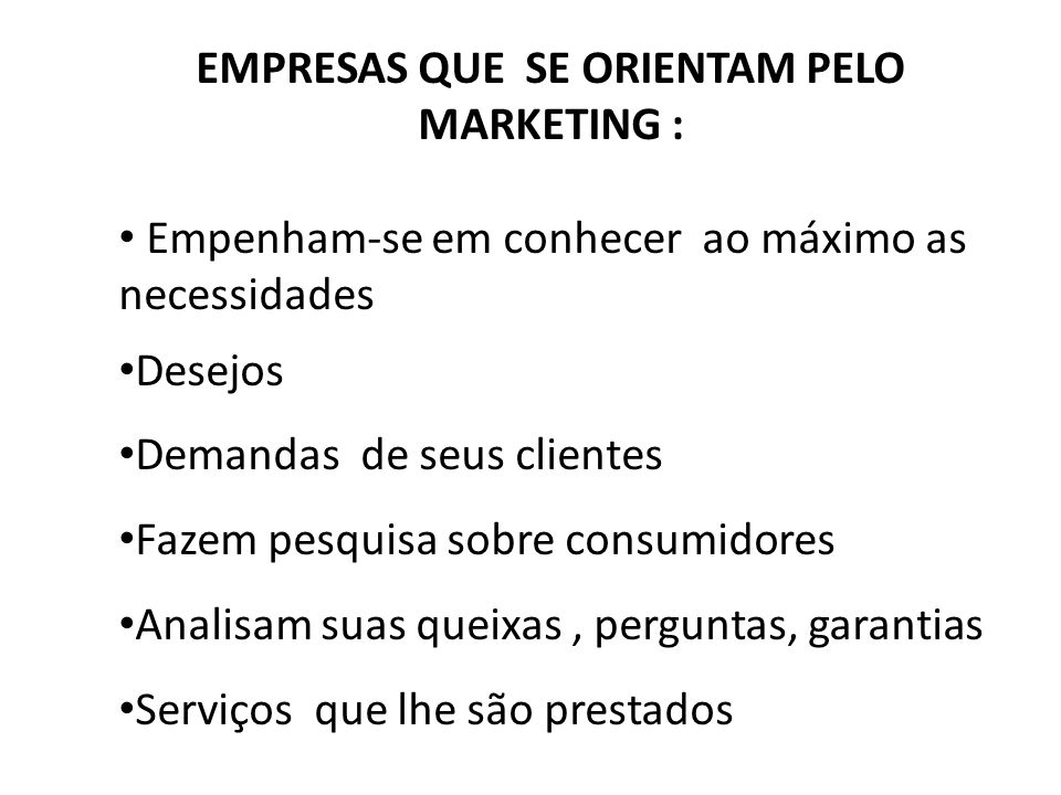 EMPRESAS QUE SE ORIENTAM PELO MARKETING :