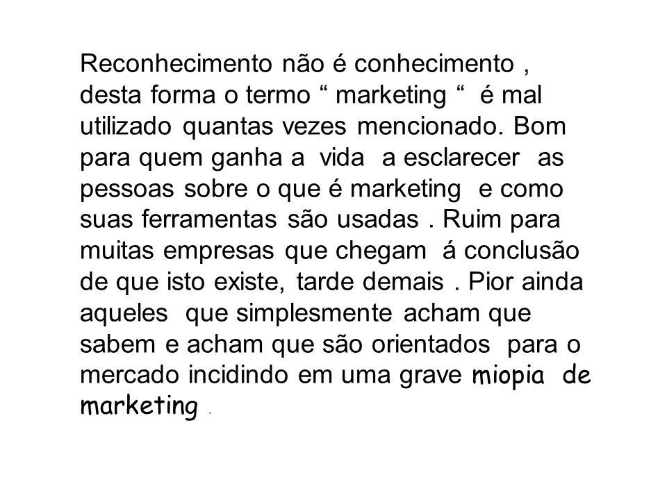 Reconhecimento não é conhecimento , desta forma o termo marketing é mal utilizado quantas vezes mencionado.