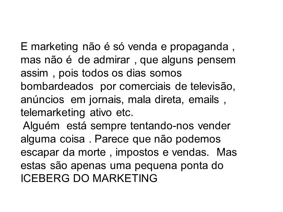 E marketing não é só venda e propaganda , mas não é de admirar , que alguns pensem assim , pois todos os dias somos bombardeados por comerciais de televisão, anúncios em jornais, mala direta, emails , telemarketing ativo etc.