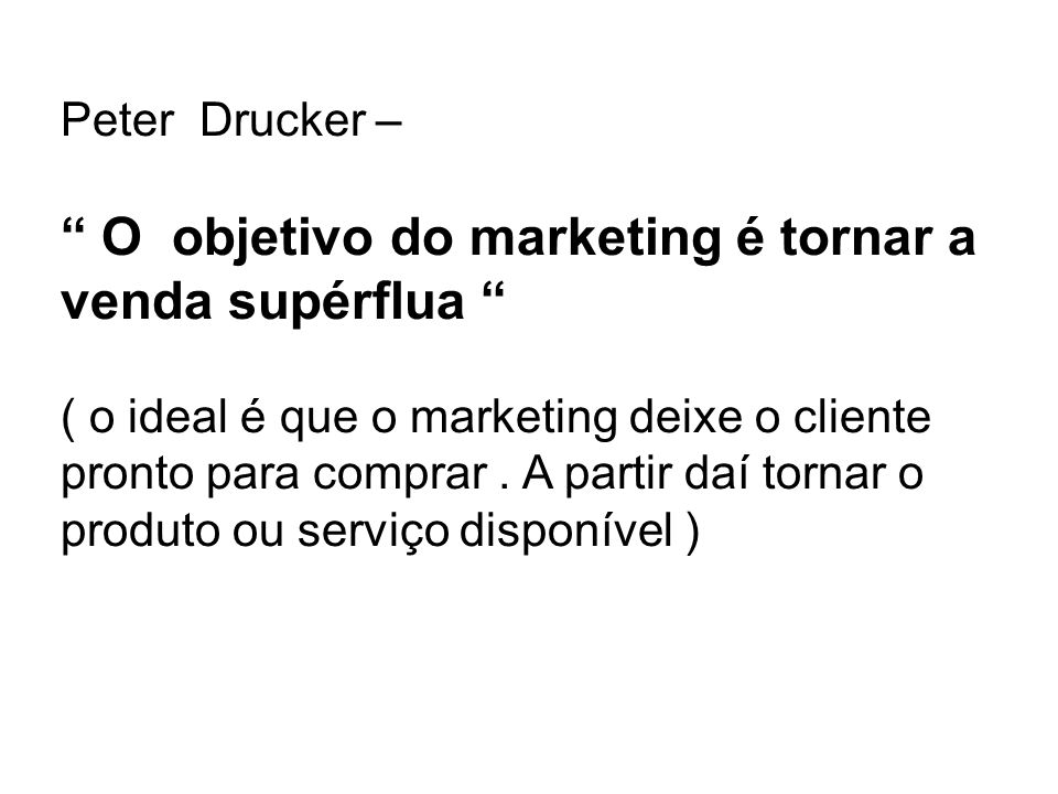 O objetivo do marketing é tornar a venda supérflua