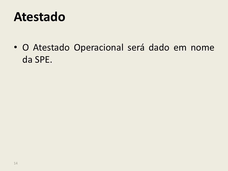 Atestado O Atestado Operacional será dado em nome da SPE.