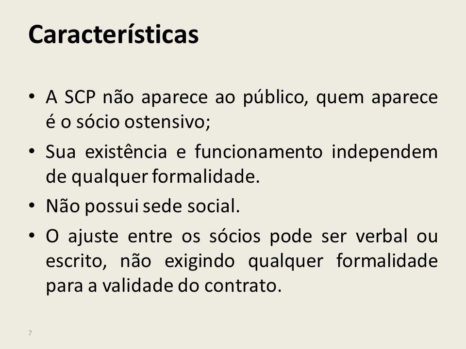 Características A SCP não aparece ao público, quem aparece é o sócio ostensivo; Sua existência e funcionamento independem de qualquer formalidade.