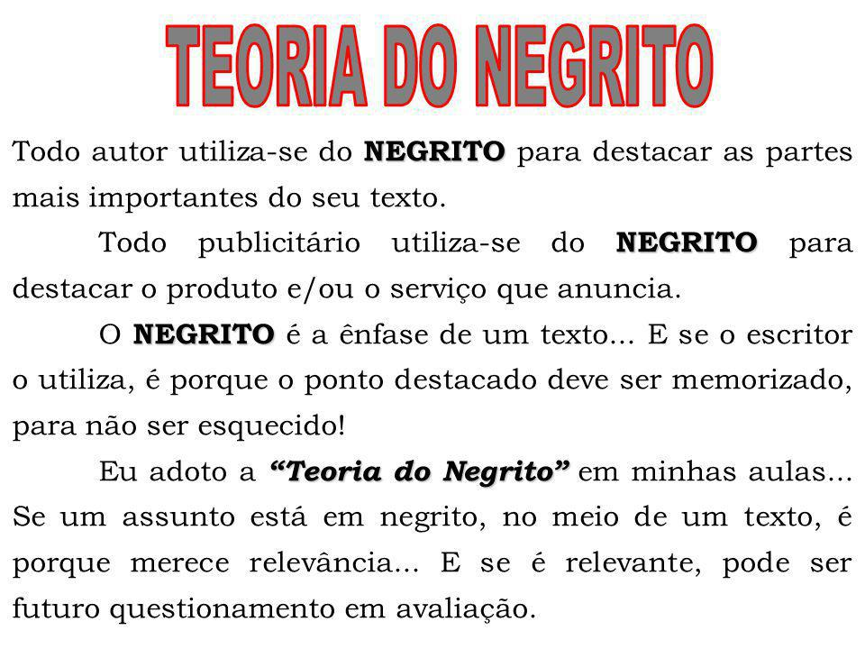 TEORIA DO NEGRITO Todo autor utiliza-se do NEGRITO para destacar as partes mais importantes do seu texto.