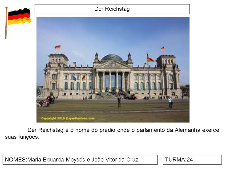 Der Reichstag Der Reichstag é o nome do prédio onde o parlamento da Alemanha exerce suas funções. NOMES:Maria Eduarda Moysés e João Vitor da Cruz.