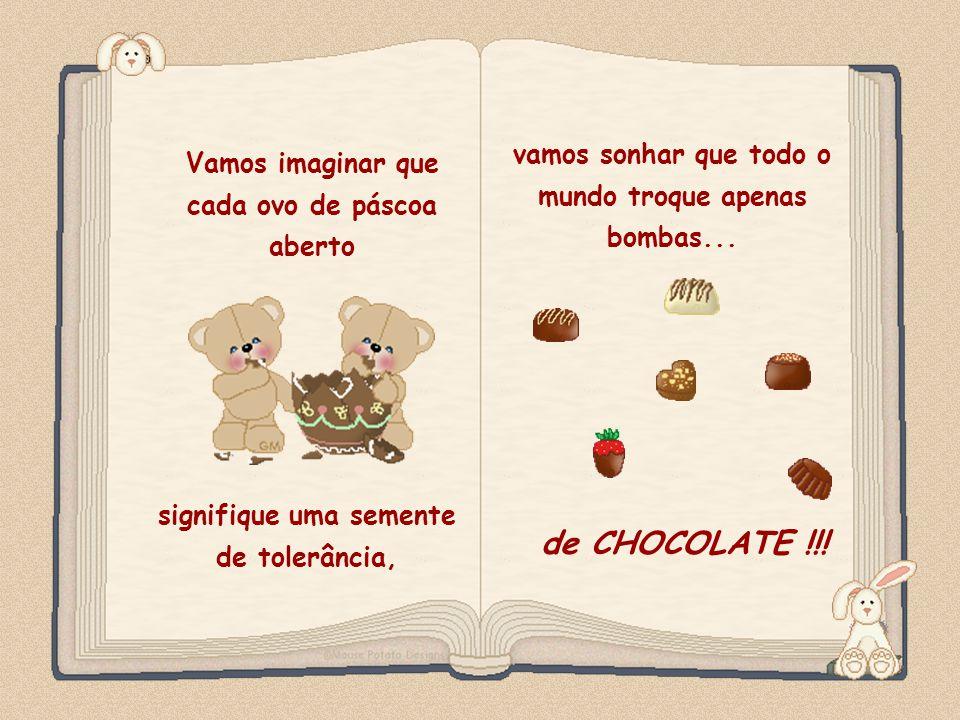 de CHOCOLATE !!! vamos sonhar que todo o mundo troque apenas bombas...