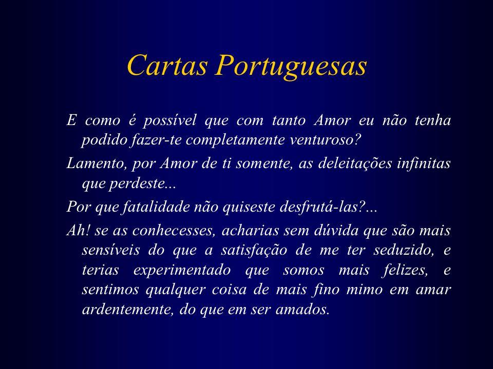 Cartas Portuguesas E como é possível que com tanto Amor eu não tenha podido fazer-te completamente venturoso