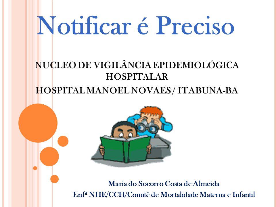 Notificar é Preciso NUCLEO DE VIGILÂNCIA EPIDEMIOLÓGICA HOSPITALAR