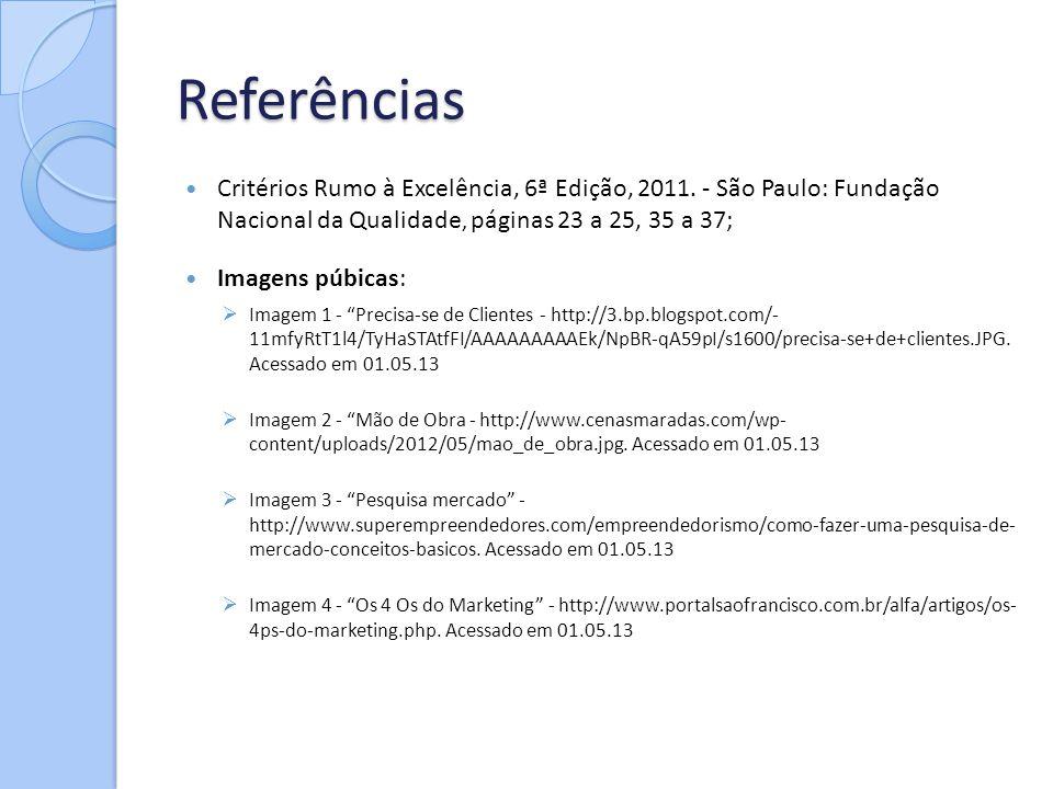 Referências Critérios Rumo à Excelência, 6ª Edição, 2011. - São Paulo: Fundação Nacional da Qualidade, páginas 23 a 25, 35 a 37;