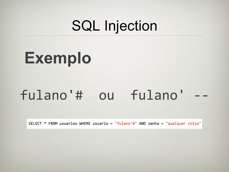 SQL Injection Exemplo fulano # ou fulano --