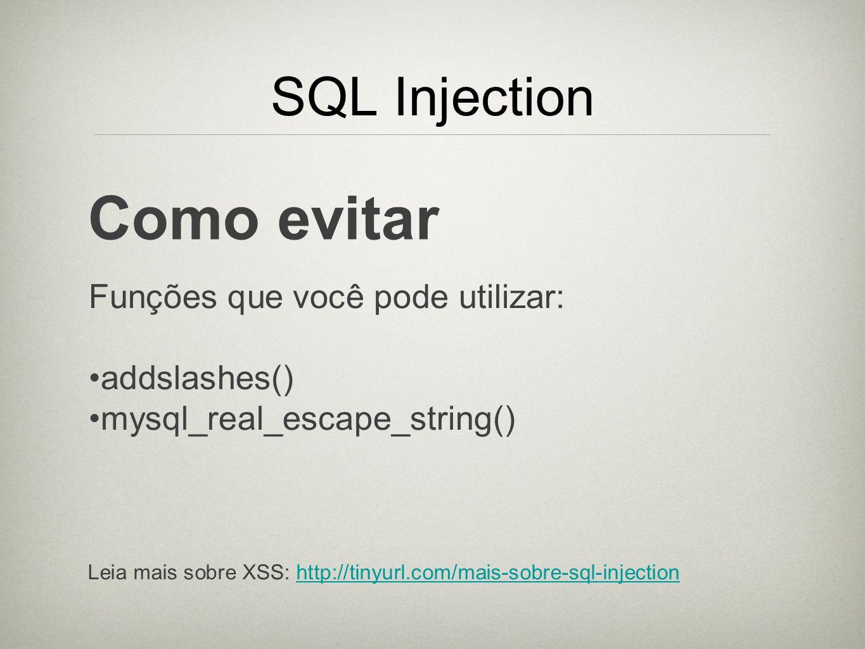 Como evitar SQL Injection Funções que você pode utilizar: addslashes()