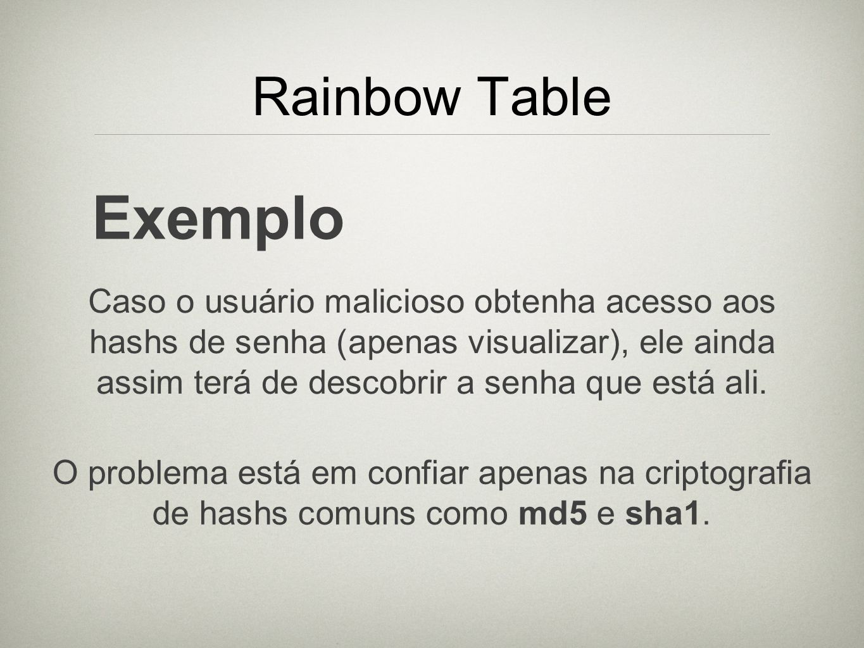 Exemplo Rainbow Table Caso o usuário malicioso obtenha acesso aos