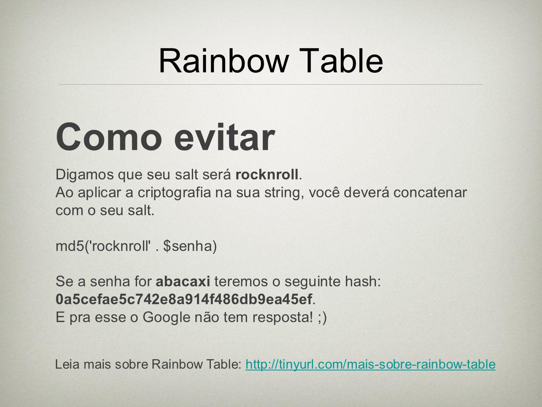 Como evitar Rainbow Table Digamos que seu salt será rocknroll.