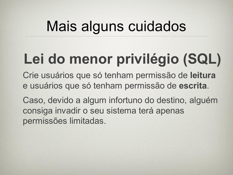 Mais alguns cuidados Lei do menor privilégio (SQL)