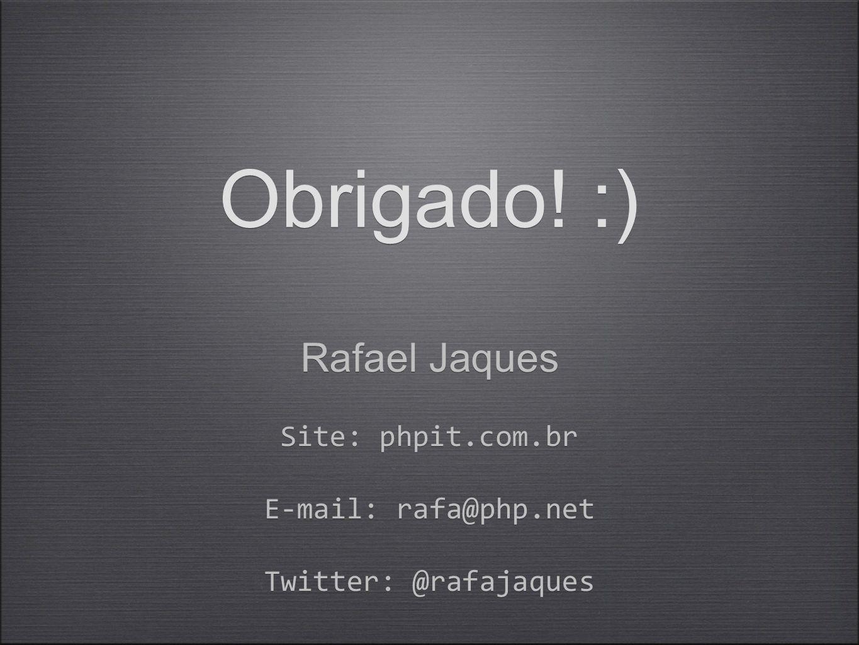 Obrigado! :) Rafael Jaques Site: phpit.com.br E-mail: rafa@php.net