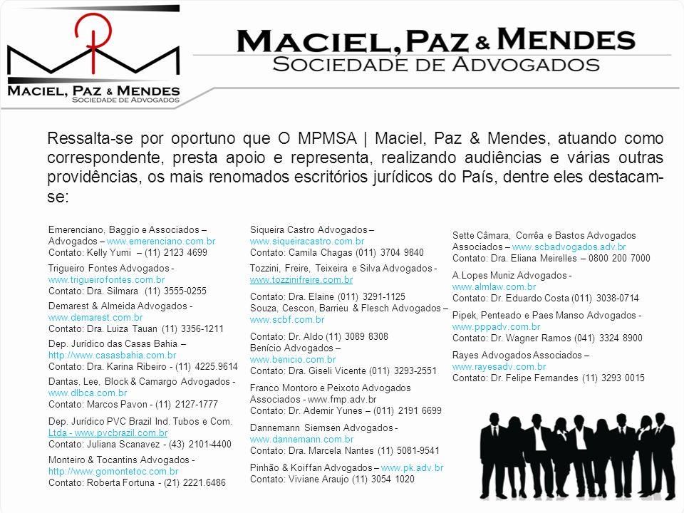 Ressalta-se por oportuno que O MPMSA | Maciel, Paz & Mendes, atuando como correspondente, presta apoio e representa, realizando audiências e várias outras providências, os mais renomados escritórios jurídicos do País, dentre eles destacam-se: