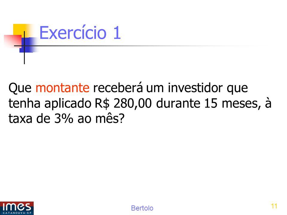 Exercício 1 Que montante receberá um investidor que tenha aplicado R$ 280,00 durante 15 meses, à taxa de 3% ao mês