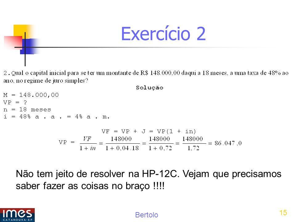 Exercício 2 Não tem jeito de resolver na HP-12C.