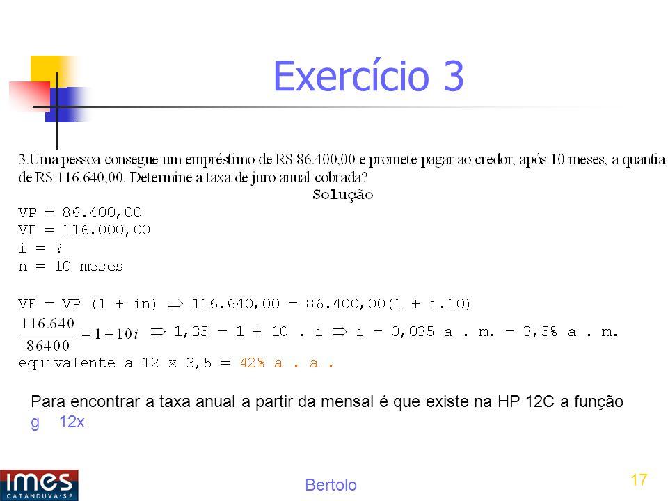 Exercício 3 Para encontrar a taxa anual a partir da mensal é que existe na HP 12C a função g 12x