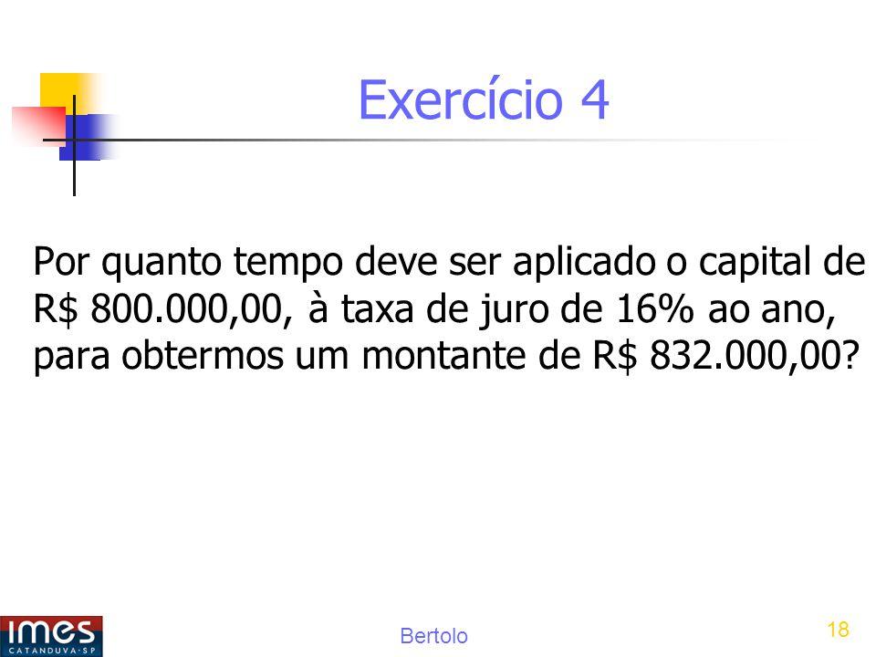 Exercício 4 Por quanto tempo deve ser aplicado o capital de R$ 800.000,00, à taxa de juro de 16% ao ano, para obtermos um montante de R$ 832.000,00