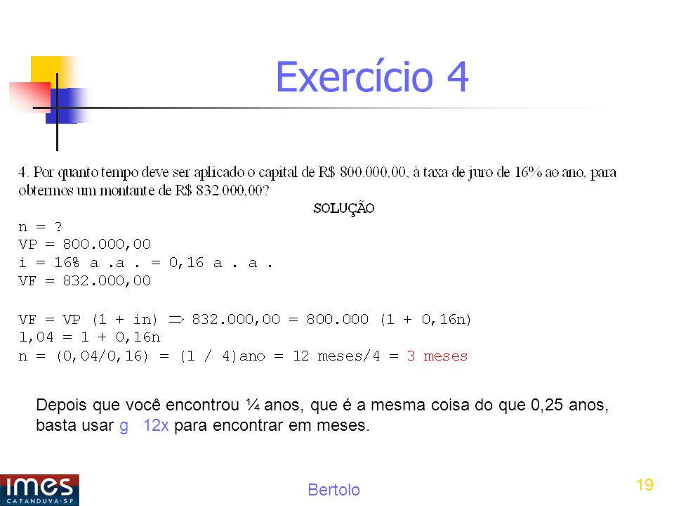 Exercício 4 Depois que você encontrou ¼ anos, que é a mesma coisa do que 0,25 anos, basta usar g 12x para encontrar em meses.
