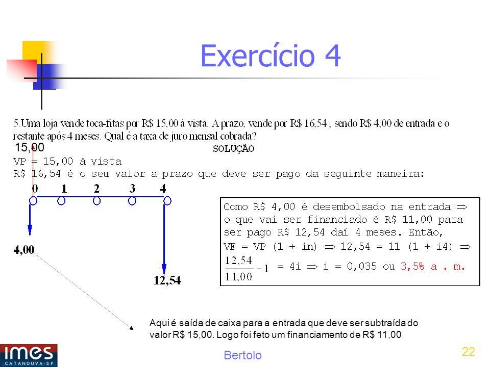 Exercício 4 15,00. Aqui é saída de caixa para a entrada que deve ser subtraída do valor R$ 15,00.
